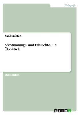 Abstammungs- Und Erbrechte. Ein Uberblick Anne Graefen