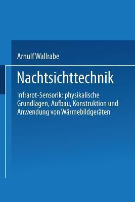Nachtsichttechnik: Infrarot-Sensorik: Physikalische Grundlagen, Aufbau, Konstruktion Und Anwendung Von Warmebildgeraten Arnulf Wallrabe