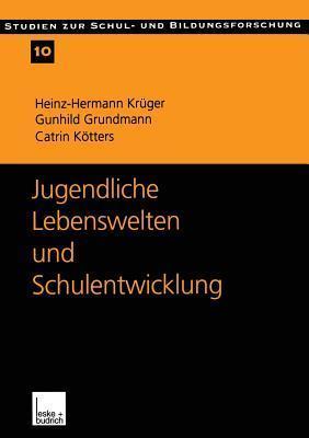 Jugendliche Lebenswelten Und Schulentwicklung: Ergebnisse Einer Quantitativen Schuler- Und Lehrerbefragung in Ostdeutschland  by  Heinz-Hermann Kruger