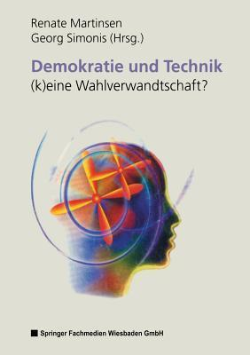 Demokratie Und Technik -(K)Eine Wahlverwandtschaft? Renate Martinsen
