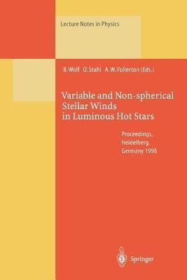 Variable and Non-Spherical Stellar Winds in Luminous Hot Stars: Proceedings of the Iau Colloquium No. 169 Held in Heidelberg, Germany, 15 19 June 1998 Bernhard Wolf