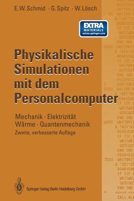 Physikalische Simulationen Mit Dem Personalcomputer: Mechanik . Elektrizitat Warme . Quantenmechanik Erich W. Schmid