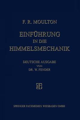 Einfuhrung in Die Himmelsmechanik  by  Forest Ray Moulton