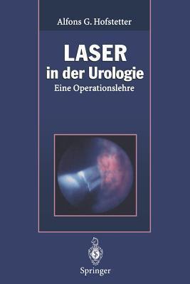 Laser in Der Urologie: Eine Operationslehre Alfons G. Hofstetter