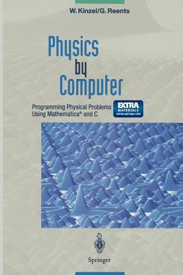 Physics  by  Computer: Programming Physical Problems Using Mathematica(r) and C by Wolfgang Kinzel