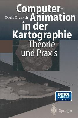 Computer-Animation in Der Kartographie: Theorie Und Praxis  by  Doris Dransch