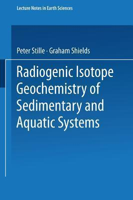 Radiogenic Isotope Geochemistry Of Sedimentary And Aquatic Systems Peter Stille