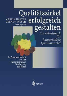 Qualitatszirkel Erfolgreich Gestalten: Ein Arbeitsbuch Fa1/4r Hausarztliche Qualitatszirkel  by  Martin Harter