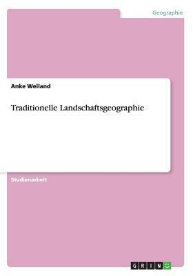 Traditionelle Landschaftsgeographie  by  Anke Weiland