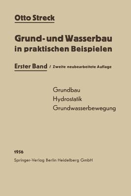 Grund- Und Wasserbau in Praktischen Beispielen: Erster Band: Grundbau / Hydrostatik / Grundwasserbewegung Otto Streck