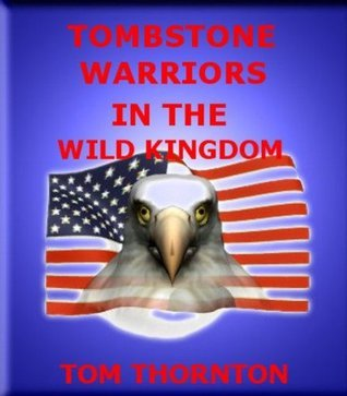 TOMBSTONE WARRIORS IN THE WILD KINGDOM  by  Tom Thornton