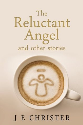 The Reluctant Angel and Other Stories J E Christer