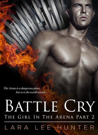 Battle Cry (The Girl In The Arena, #2)  by  Lara Lee Hunter