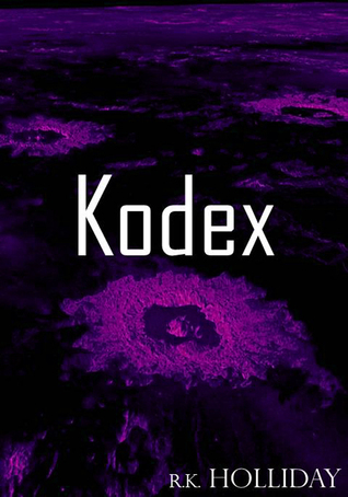 Kodex - Part Two  by  R. K. Holliday