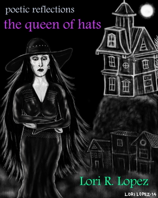 The Queen of Hats (Poetic Reflections, #2)  by  Lori R. Lopez