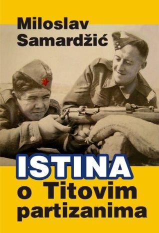 Istina o Titovim partizanima [Serbian edition]  by  Miloslav Samardžić