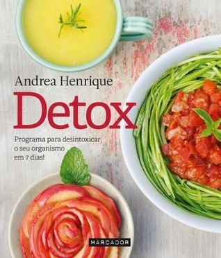 Detox - Programa para desintoxicar o seu organismo em 7 dias!  by  Andrea Henrique