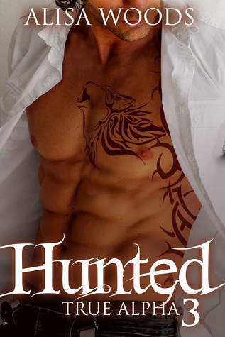 Hunted (True Alpha, #3)  by  Alisa Woods