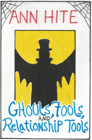 Ghouls, Fools, And Relationship Tools  by  Ann Hite