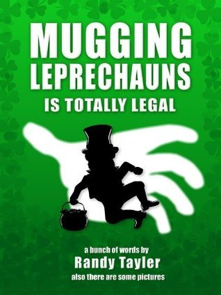 Mugging Leprechauns is Totally Legal  by  Randy Tayler