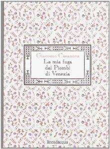 La mia fuga dai Piombi di Venezia Giacomo Casanova