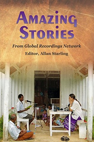 Amazing Stories: From Global Recordings Network Allan H. Starling