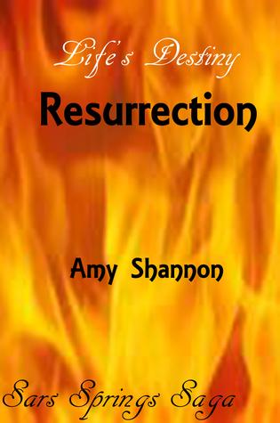Lifes Destiny Resurrection  by  Amy Shannon
