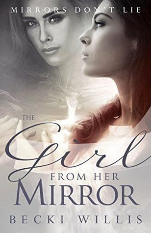 The Girl from Her Mirror  by  Becki Willis