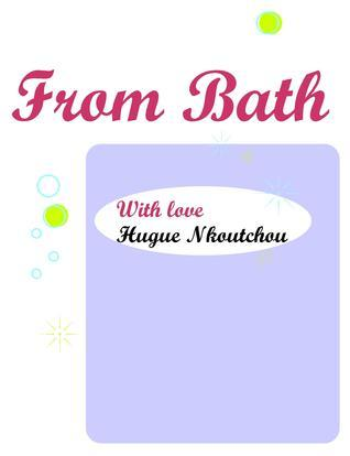 From Bath with love  by  Hugue Nkoutchou