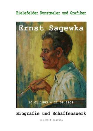 Bielefelder Kunstmaler und Grafiker Ernst Sagewka: Biografie und Schaffenswerk  by  Rolf Sagewka