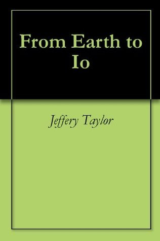From Earth to Io  by  Jeffery Taylor