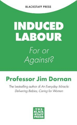 Induced Labour: For or Against?  by  Jim Dornan