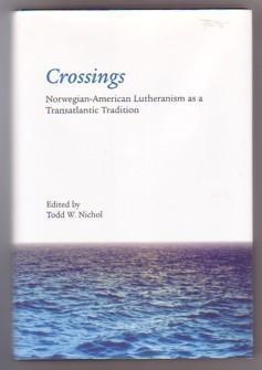 Crossings: Norwegian American Lutheranism as a Transatlantic Tradition Todd W. Nichol