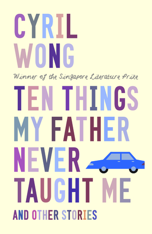 Ten Things My Father Never Taught Me and Other Stories  by  Cyril Wong
