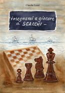 Insegnami a giocare a scacchi: Un italiano, uno spagnolo, una storia vera, un gioco meraviglioso  by  Claudio Lenzi