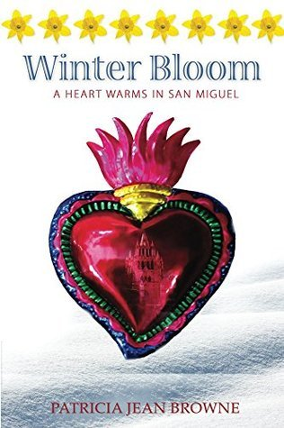 Winter Bloom: A Heart Warms in San Miguel  by  Patricia Browne