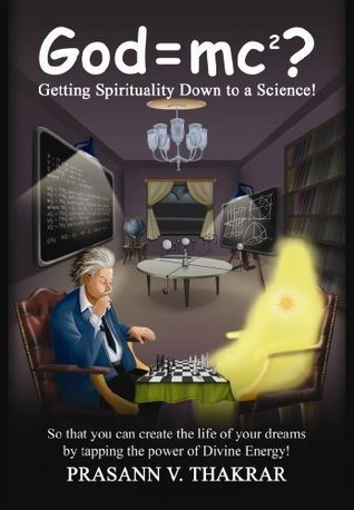 God=mc²?: Getting Spirituality Down to a Science!  by  Prasann Thakrar