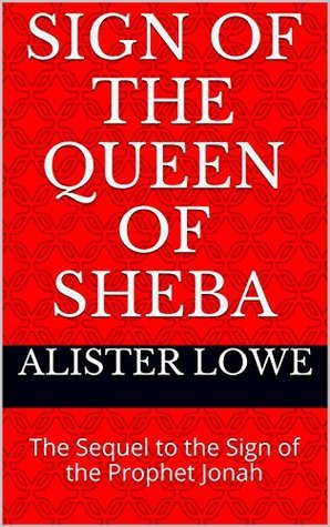 Sign of the Queen of Sheba: The Sequel to the Sign of the Prophet Jonah (Faith Generators Book 5)  by  Alister Lowe