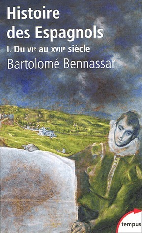 Histoire des Espagnols - Tome 1 : VIe-XVIIe siècle Bartolomé Bennassar