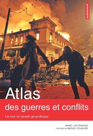 Atlas des guerres et des conflits : Un tour du monde géopolitique: Atlas Autrement Amaël Cattaruzza