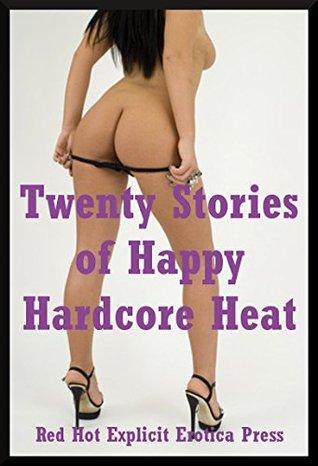Twenty Stories of Happy Hardcore Heat: Twenty Explicit Erotica Stories Nancy Barrett