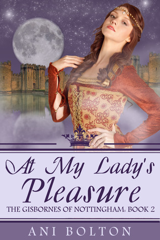 At My Ladys Pleasure (The Gisbornes of Nottingham, Book 2) Ani Bolton