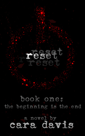 The Beginning is the End (Reset, #1)  by  Cara  Davis
