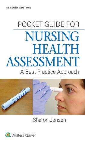 Pocket Guide for Nursing Health Assessment: A Best Practice Approach Sharon Jensen