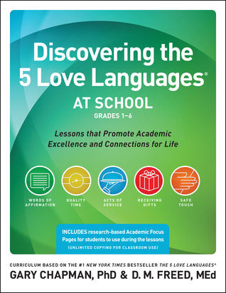 Discovering the 5 Love Languages at School (Grades 1-6): Lessons that Promote Academic Excellence and Connections for Life Gary Chapman