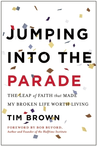 Jumping into the Parade: The Leap of Faith That Made My Broken Life Worth Living Tim  Brown