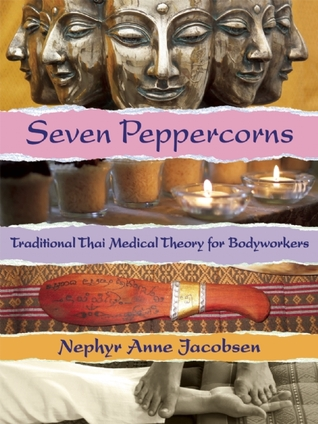 Seven Peppercorns: Traditional Thai Medical Theory For Bodyworkers Nephyr  Jacobsen