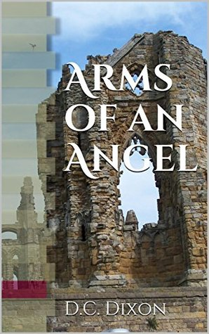 Arms of an Angel  by  D.C. Dixon