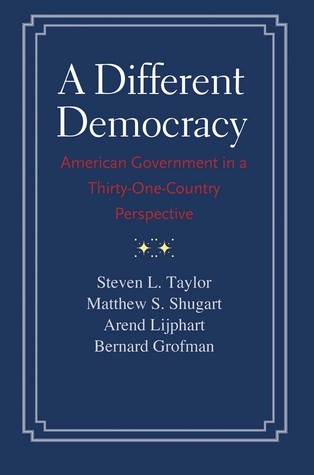 A Different Democracy: American Government in a 31-Country Perspective Steven L. Taylor
