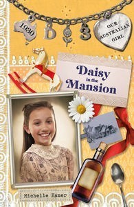 Daisy in the Mansion (Our Australian Girl - Daisy, #3)  by  Michelle Hamer